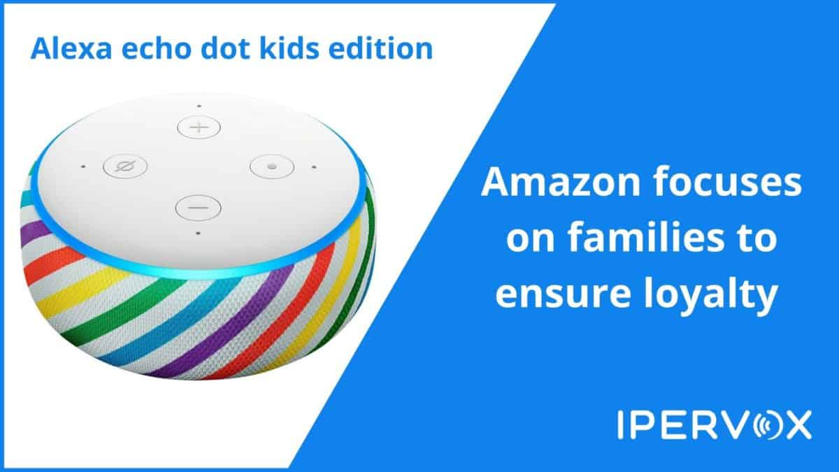Amazon Alexa Echo Dot kids edition and Amazon is focusing on children and families to ensure many years of loyalty to its voice technology.
