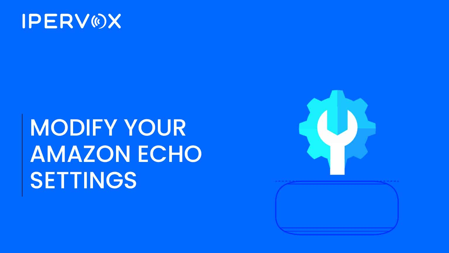 Modify your Amazon echo settings and an Amazon Echo dot